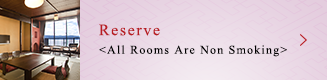 Reserve <All Rooms Are Non Smoking>